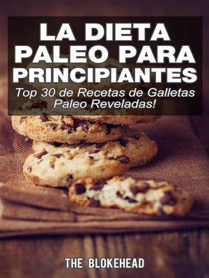 cover image of La Dieta Paleo Para Principiantes ¡Top 30 de Recetas de Galletas Paleo Reveladas!