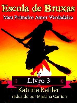 cover image of Escola de Bruxas Livro 3 Meu Primeiro Amor Verdadeiro