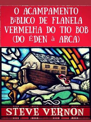 cover image of O Acampamento Bíblico de Flanela Vermelha do Tio Bob (Do Éden à Arca)