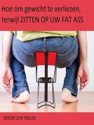 cover image of Hoe om gewicht te verliezen, terwijl ZITTEN OP UW FAT ASS