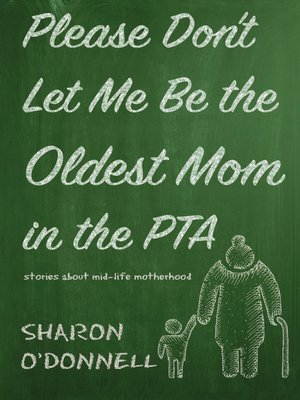 cover image of Please Don't Let Me Be the Oldest Mom in the PTA