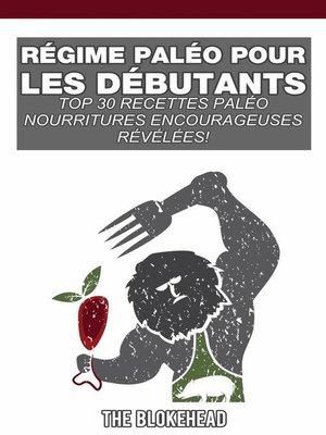 cover image of Régime Paléo pour les débutants; Top 30 Recettes Paléo révéléesde la nourriture de confort !