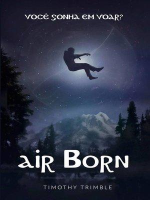 cover image of Air Born--Você Sonha em Voar?