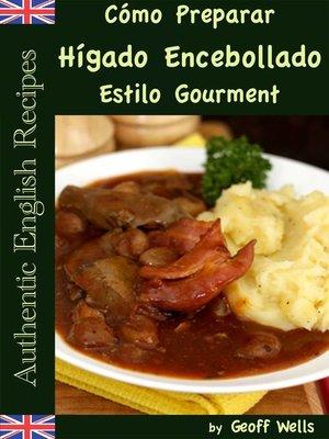 cover image of Cómo Preparar Hígado Encebollado Estilo Gourment