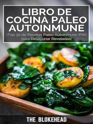 cover image of Libro de Cocina Paleo Autoinmune ¡Top 30 de Recetas Paleo Autoinmune (PAI) para Desayunar Reveladas!
