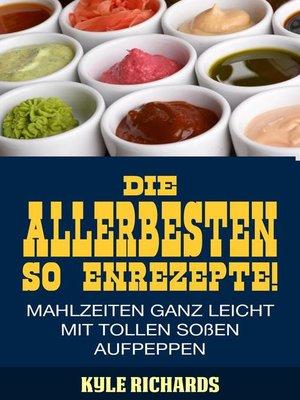 cover image of Die allerbesten Saucenrezepte! Mahlzeiten ganz leicht mit tollen Soßen aufpeppen