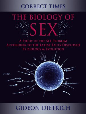 cover image of The Biology of Sex--A Study of the Sex Problem According to the Latest Facts Disclosed by Biology & Evolution