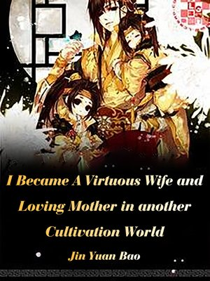 cover image of I Became a Virtuous Wife and Loving Mother in another Cultivation World