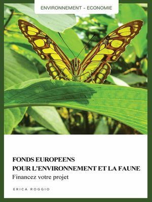 cover image of Fonds européens pour l'environnement et la faune. Financez votre projet
