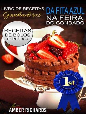 cover image of Livro de Receitas Ganhadoras da Fita Azul na Feira do Condado  Receitas de Bolos Especiais