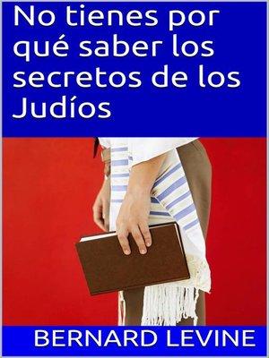 cover image of No tienes por qué saber los secretos de los Judíos