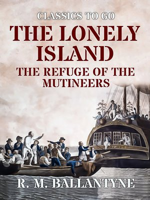 cover image of The Lonely Island the Refuge of the Mutineers