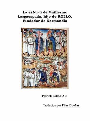 cover image of La estoria de Guillermo Largaespada, hijo de ROLLO, fundador de Normandía