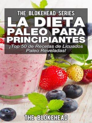 cover image of La Dieta Paleo Para Principiantes ¡Top 50 de Recetas de Licuados Paleo Reveladas!
