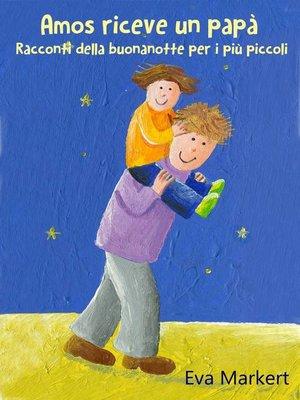 cover image of Amos riceve un papà, Racconti della buonanotte per i più piccoli