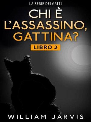 cover image of chi è l'assassino, gattina?