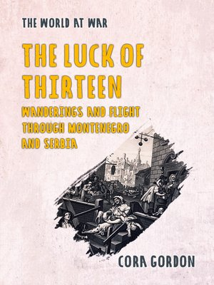 cover image of The Luck of Thirteen Wanderings and Flight Through Montenegro and Serbia