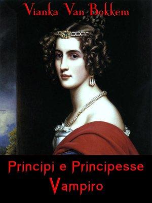 cover image of Principi E Principesse Vampiro