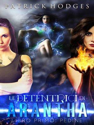 cover image of Le Detentricici di Arantha Libro Primo