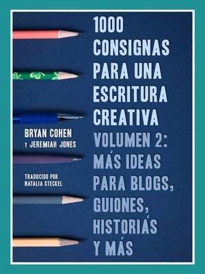 cover image of 1000 Consignas Para Una Escritura Creativa, Volumen 2
