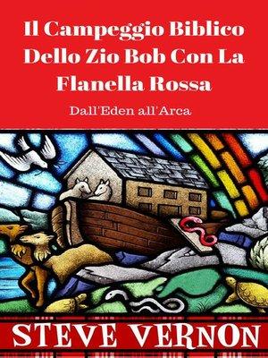 cover image of Il Campeggio Biblico Dello Zio Bob Con La Flanella Rossa (Dall'Eden all'Arca)