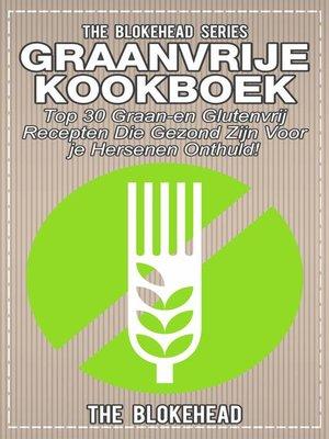 cover image of Graanvrije kookboek Top 30 graan- en glutenvrij recepten die gezond zijn voor je hersenen onthuld!