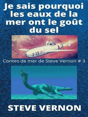 cover image of Je sais pourquoi les eaux de la mer ont le goût du sel