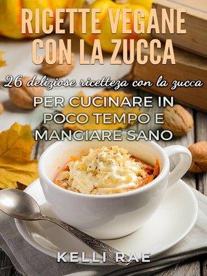 cover image of Ricette Vegane con la Zucca