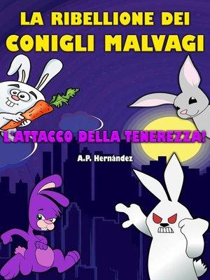 cover image of La ribellione dei conigli malvagi. L'attacco della tenerezza!