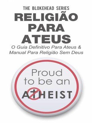 cover image of Religião Para Ateus, O guia definitivo para ateus & Manual para Religião sem Deus