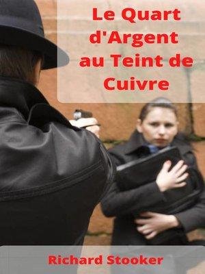 cover image of Le Quart d'Argent au Teint de Cuivre