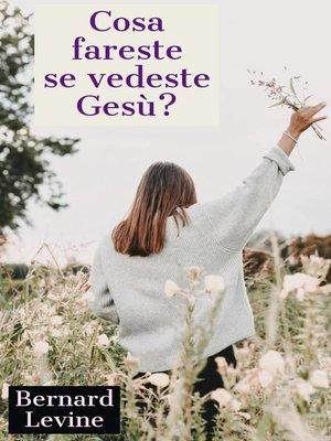 cover image of Cosa fareste se vedeste Gesù?