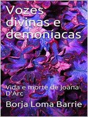 cover image of Vozes Divinas e Demoníacas. Vida e Morte de Joana D'Arc.