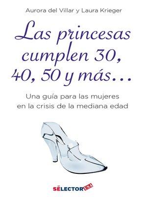 cover image of Princesas cumplen 30, 40, 50 y más..., Las