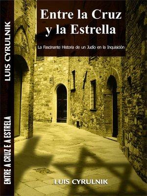 cover image of Entre la Cruz y la Estrella--La Fascinante Historia de un Judío en la Inquisición