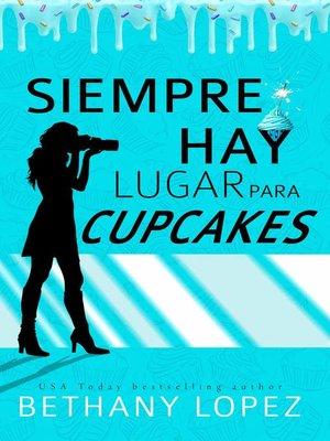cover image of Siempre Hay Lugar Para Cupcakes