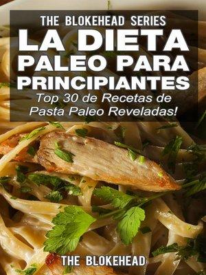 cover image of La Dieta Paleo Para Principiantes ¡Top 30 de Recetas de Pasta Paleo Reveladas!