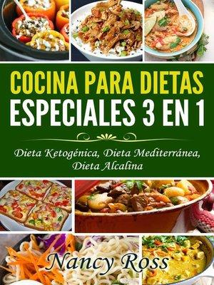 cover image of Cocina para Dietas Especiales 3 en 1--Dieta Ketogénica, Dieta Mediterránea, Dieta Alcalina
