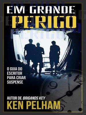 cover image of Em Grande Perigo--O Guia do Escritor para Criar Suspense