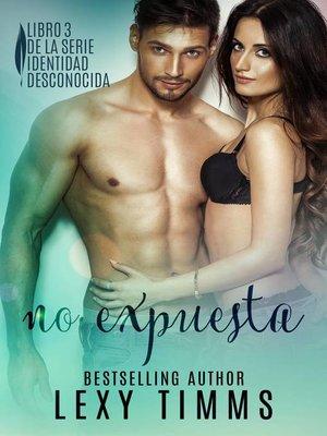 cover image of No Expuesta--Libro 3 de la Serie Identidad Desconocida