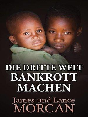 cover image of Die Dritte Welt Bankrott machen