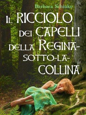 cover image of Il ricciolo dei capelli della Regina-sotto-la-collina