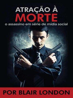 cover image of Atração a Morte   o assassino em série de mídia social