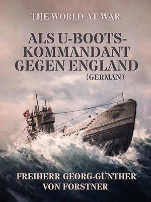 cover image of Als U-Boots-Kommandant gegen England (German)