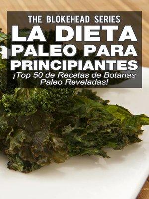 cover image of La Dieta Paleo Para Principiantes ¡Top 50 de Recetas de Botanas Paleo Reveladas!