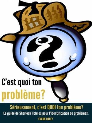 cover image of C'est quoi ton problème? Sérieusement, c'est QUOI ton problème?