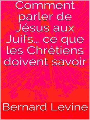 cover image of Comment parler de Jésus aux Juifs... ce que les Chrétiens doivent savoir