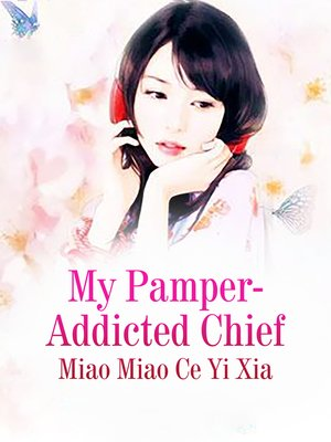 cover image of My Pamper-Addicted Chief
