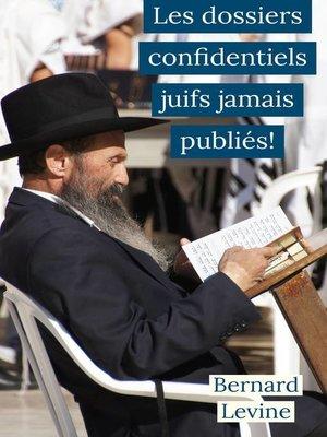 cover image of Les dossiers confidentiels juifs  jamais publiés!