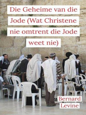cover image of Die Geheime van die Jode (Wat Christene nie omtrent die Jode weet nie)